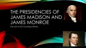 James Madison James Monroe presidencies